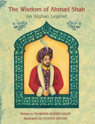 The Wisdom of Ahmad Shah: An Afghan Legend