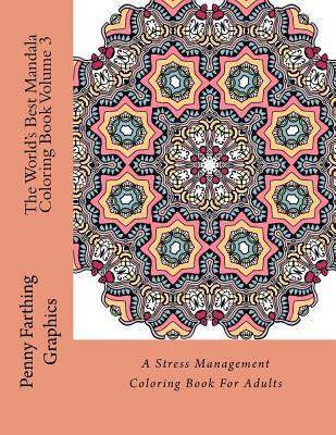 The World's Best Mandala Coloring Book, Volume 3: A Stress Management Coloring Book for Adults