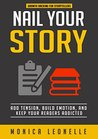 Nail Your Story: Add Tension, Build Emotion, and Keep Your Readers Addicted (Growth Hacking For Storytellers, #2)