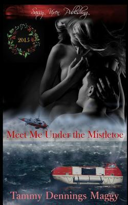 Ebook Meet Me Under the Mistletoe: 2015 Special Holiday Edition by Tammy Dennings Maggy read!