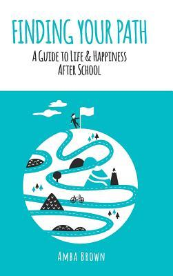 Finding Your Path - A Guide to Life & Happiness After School