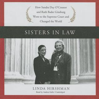 Sisters in Law: How Sandra Day OConnor and Ruth Bader Ginsburg Went to the Supreme Court and Changed the World