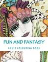 Fun and Fantasy: Adult Colouring Book