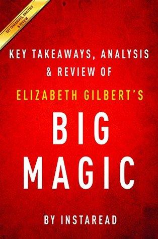Big Magic: Creative Living Beyond Fear by Elizabeth Gilbert | Key Takeaways, Analysis & Review