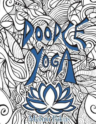 Doodle Yoga: An Adult Coloring Book for the Inner Child