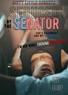 Seduced by the Senator (Dirty Little Secrets, #1)