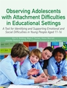 Observing Adolescents with Attachment Difficulties in Educational Settings: A Tool for Identifying and Supporting Emotional and Social Difficulties in Young People Aged 11-16