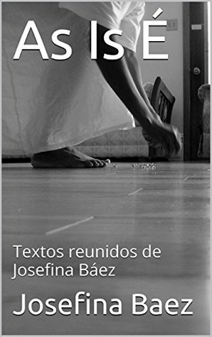As Is É: Textos reunidos de Josefina Báez