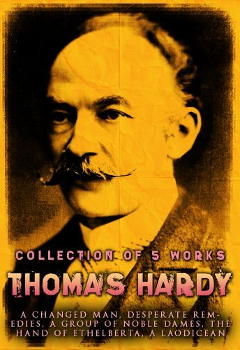 Thomas Hardy: 5 Works: A Changed Man, Desperate Remedies, A Group Of Noble Dames, The Hand Of Ethelberta, A Laodicean