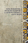 New Horizons of Muslim Diaspora in North America and Europe