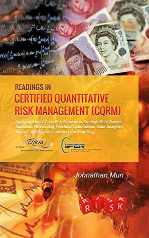 Readings in Certified Quantitative Risk Management (CQRM): Monte Carlo Simulation, Real Options, Stochastic Forecasting, Portfolio Optimization, Quantitative Risk, Decision and Business Intelligence