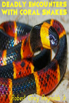 Deadly Encounters With Coral Snakes