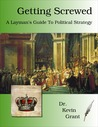 Getting Screwed: A Layman's Guide to Political Strategy