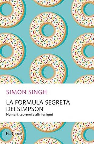 Ebook La formula segreta dei Simpson: Numeri, teoremi e altri enigmi by Simon Singh PDF!