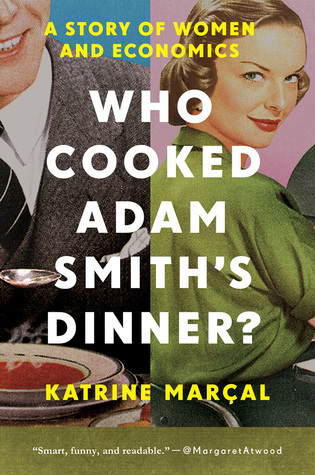 who-cooked-adam-smith-s-dinner-a-story-of-women-and-economics
