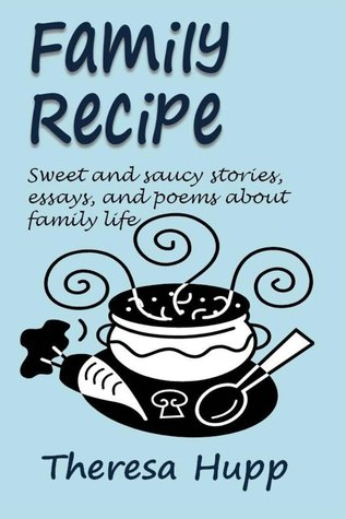 Family Recipe: Sweet and Saucy Stories, Essays, and Poems about Families