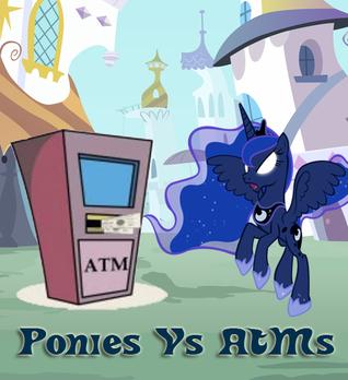 Ponies vs ATMs