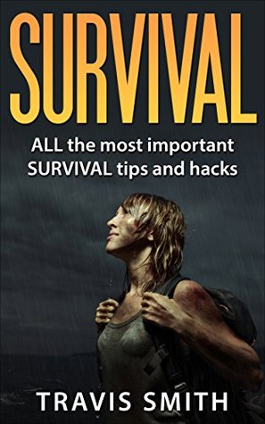 survival-all-the-most-important-survival-tips-and-hacks-preppers-diy-bushcraft-canning-foraging-hunting-fishing-prepping