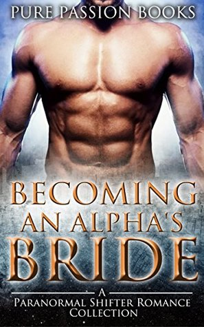 Becoming an Alpha's Bride: A Paranormal Shifter Romance Mega Collection