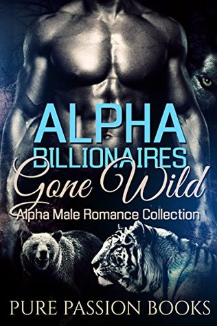 Alpha Billionaires Gone Wild: Alpha Male Romance Collection