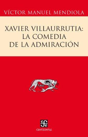 Xavier Villaurrutia. La comedia de la admiración
