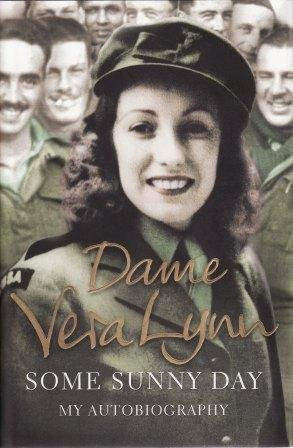 Dame Vera Lynn - Some Sunny Day: My Autobiography