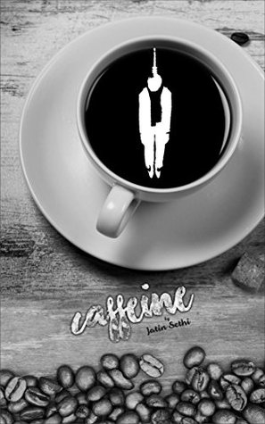 """Caffeine: """"Get me coffee, I will give you a reason to live""""."""