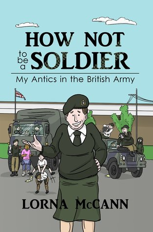 How not to be a Soldier: My Antics in the British Army (How not to... Book 1)