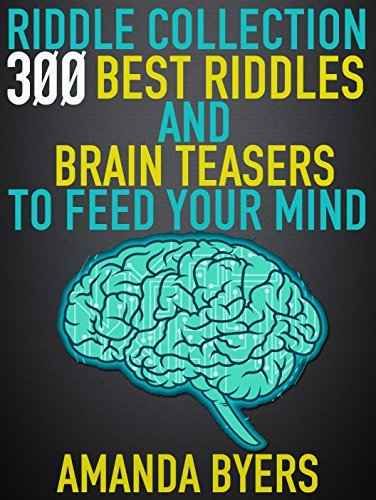 Riddle Collection: 300 Best Riddles and Brain Teasers to Feed Your Mind: Tricky Questions, Math Problems, Funny and Classic Riddles, Puzzles, Brain Training and Games For Kids, Improve your Memory