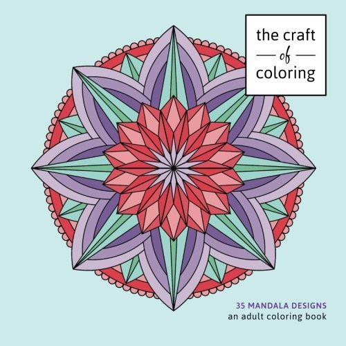 The Craft of Coloring: 35 Mandala Designs: An Adult Coloring Book (Relaxing And Stress Relieving Adult Coloring Books)