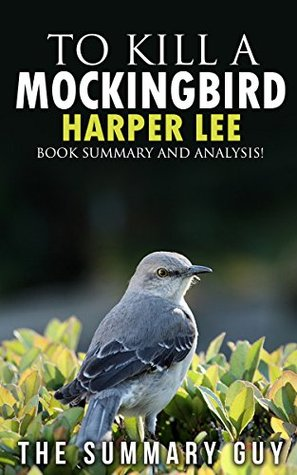 To Kill A Mockingbird: Harper Lee -- Book Summary And Analysis! (To Kill A Mockingbird: Book Summary And Analysis-- Dvd, Hardcover, Movie, Book, Audiobook, Summary!)