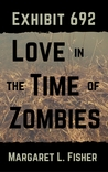 Exhibit 692: Love in the Time of Zombies (The Outbreak Archives, #1)