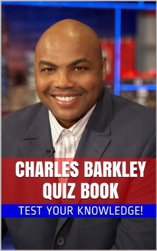 Charles Barkley Quiz Book - 70 Fun & Fact Filled Questions About One The 50 Greatest NBA Players Charles Barkley