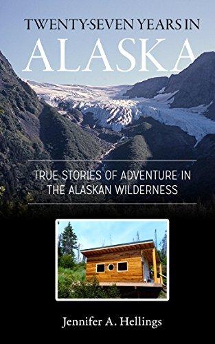 Twenty-Seven Years in Alaska: True Stories of Adventure in the Alaskan Wilderness