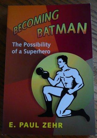 Becoming Batman The Possibility Of A Superhero Pdf