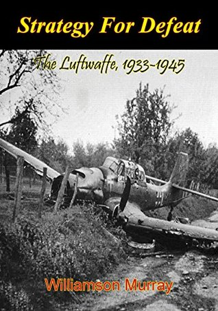Strategy For Defeat: The Luftwaffe, 1933-1945 [Illustrated Edition]