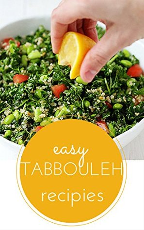 Quick & Easy Tabbouleh Recipes: Low Fat, Healthy Snacks, Superfood, Vegan Recipes - Vegetarian Cookbook for a Balanced Weight Loss & Salad Diet Recipe Ideas