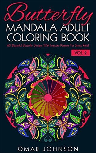 Butterfly Mandala Adult Coloring Book Vol 2: 60 Beautiful Butterfly Designs With Intricate Patterns For Stress Relief