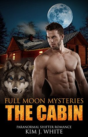 Full Moon Mysteries : THE CABIN (Paranormal Shifter Romance) (Spicy Romance Short Stories): Paranormal Shifter Romance