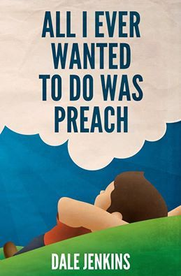 All I Ever Wanted to Do Was Preach by Dale Jenkins