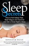 Sleep Secrets: How to Fall Asleep Fast, Beat Fatigue and Insomnia and Get A Great Night's Sleep