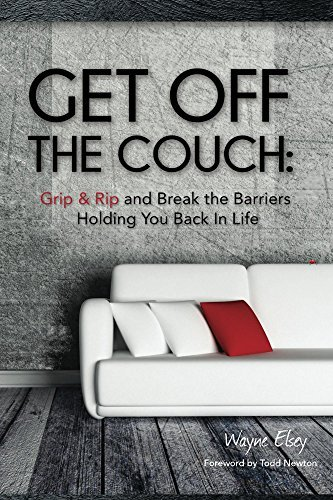 Get Off the Couch: Grip & Rip and Break the Barriers Holding You Back in Life