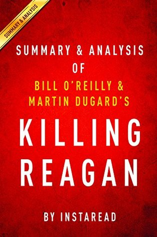 Killing Reagan: The Violent Assault That Changed a Presidency by Bill O'Reilly and Martin Dugard | Summary & Analysis