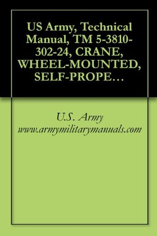 US Army, Technical Manual, TM 5-3810-302-24, CRANE, WHEEL-MOUNTED, SELF-PROPELLED FOR AIRCRAFT MAINTENANCE AND POSITIONING (SCAMP) 4 TON, GROVE MANUFACTURING ... (NSN 3810-01-144-4885), military manauals
