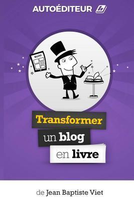 Autoediteur: Transformer Un Blog En Livre