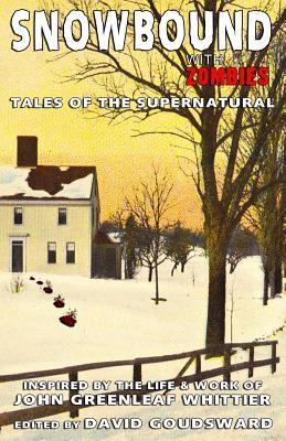 snowbound-with-zombies-tales-of-the-supernatural-inspired-by-the-life-and-works-of-john-greenleaf-whittier
