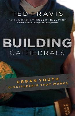 Building Cathedrals: Urban Discipleship That Works