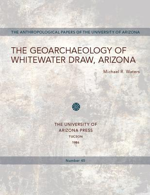 The Geoarchaeology of Whitewater Draw, Arizona