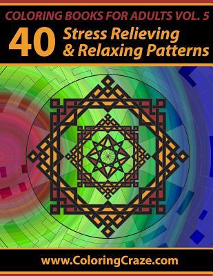 Coloring Books for Adults Volume 5: 40 Stress Relieving and Relaxing Patterns, Adult Coloring Books Series by Coloringcraze.com