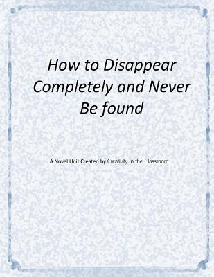How to Disappear Completely and Never Be Found: A Novel Unit
